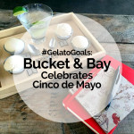 #GelatoGoals: Bucket & Bay Celebrates Cinco de Mayo
